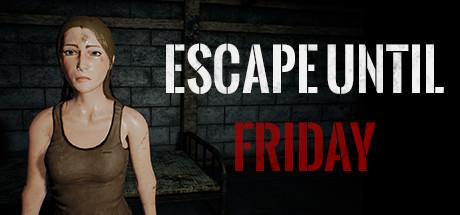 Escape until Friday